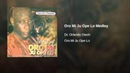 Dr. Orlando Owoh - Oro Mi Ju Ope Lo Medley